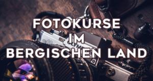 Fotokurse im Bergischen Land